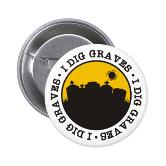 I Dig Graves Button