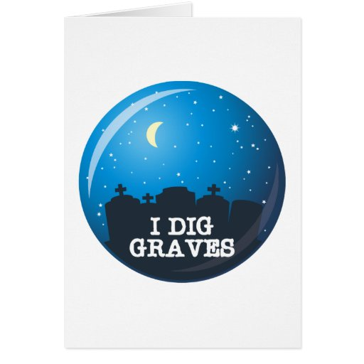I Dig Graves Greeting Card