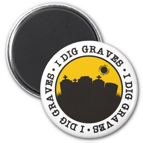 I Dig Graves Magnet