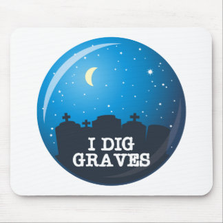 I Dig Graves Mouse Pad