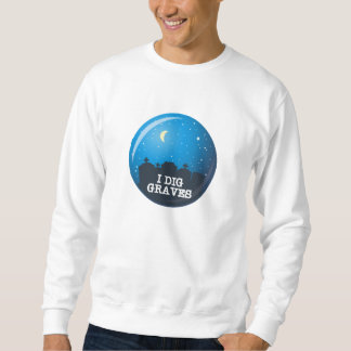 I Dig Graves Pullover Sweatshirt