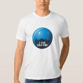 I Dig Graves T Shirt