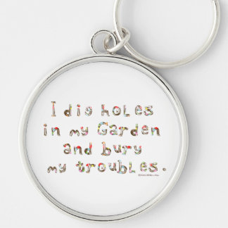 I Dig Holes in My Garden and Bury my Troubles Keychain