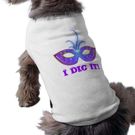I Dig It! Mask Dog T Shirt
