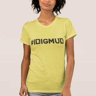 I Dig Mud Tee Shirt
