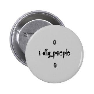 I dig poeple pinback button