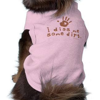 I digs me some dirt dog clothes