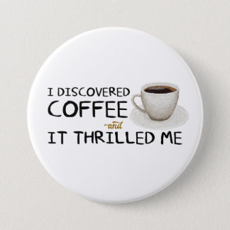 """""""I Discovered Coffee"""" Large Button"""