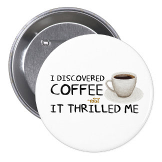 """I Discovered Coffee"" Large Button"