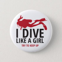I Dive Like a Girl, Try to Keep Up Button