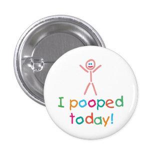 I divertido Pooped abotona hoy Pin Redondo De 1 Pulgada