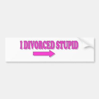 I DIVORCED STUPID BUMPER STICKER