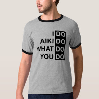 I Do Aikido... Ringer T-Shirt