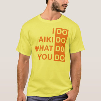 I Do Aikido... T-Shirt