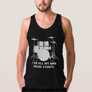 I DO ALL MY OWN DRUM STUNTS TANK TOP
