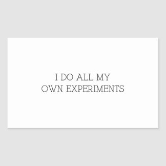 I Do All My Own Experiments Rectangular Sticker