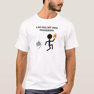 I Do All My Own Soldering T-Shirt