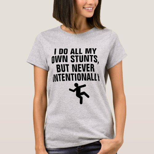 I Do All My Own Stunts but Never Intentionally T_Shirt