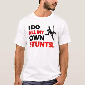 I do all my own stunts funny T-Shirt