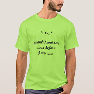 """I Do."" before I met you T-Shirt"