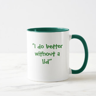 """I do better without a lid"" Mug"