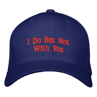 I Do But Not With You Embroidered Baseball Hat
