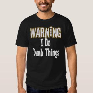 I Do Dumb Things T Tee Shirt