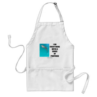 I Do Everything With A Sense Of Porpoise (Purpose) Adult Apron