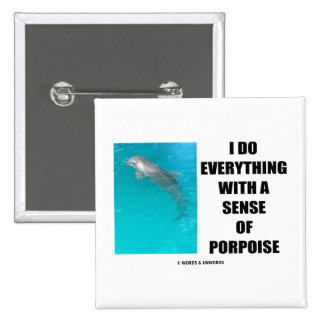 I Do Everything With A Sense Of Porpoise (Purpose) Pins
