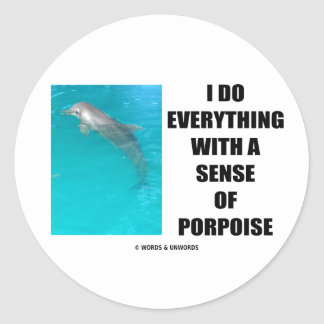 I Do Everything With A Sense Of Porpoise (Purpose) Stickers
