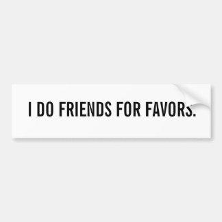 I DO FRIENDS FOR FAVORS. CAR BUMPER STICKER