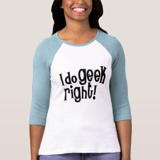 I Do Geek Right Shirts