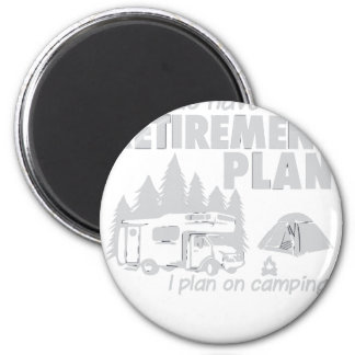 I Do Have A Retirement Plan, I Plan On Camping Magnet