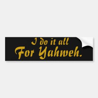 I do it all, For Yahweh. Car Bumper Sticker