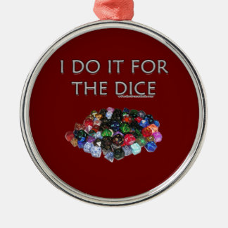 I Do It For the Dice (Pile o Dice) Metal Ornament
