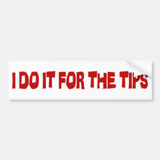 I Do It For The Tips Bumper Sticker