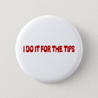 I Do It For The Tips Button