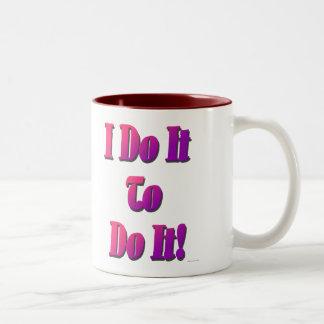 I Do It To Do It Mug