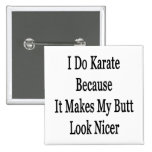 I Do Karate Because It Makes My Butt Look Nicer Pin