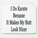 I Do Karate Because It Makes My Butt Look Nicer Mouse Pads