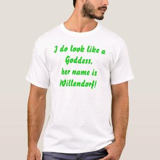 I do look like aGoddess,her name isWillendorf! T-Shirt