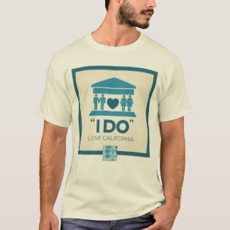 """I DO"" Love California T-Shirt"