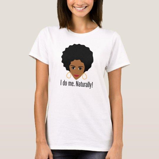 I Do Me Naturally T-Shirt