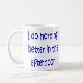 I do morning better in the afternoon coffee mug