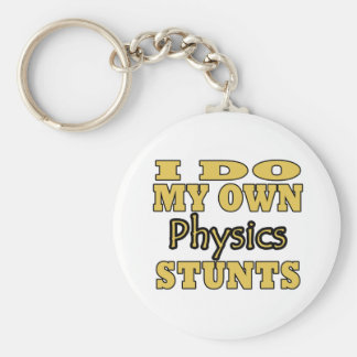 I Do My Own Physics Stunts Keychain