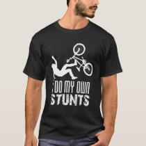 I Do My Own Stunts, Bike Lover Shirt