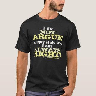 I Do Not Argue... T-Shirt