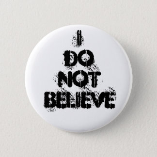 """""""I Do Not Believe"""" Button"""