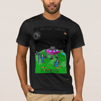 I do not belive in aliens funny T Shirt