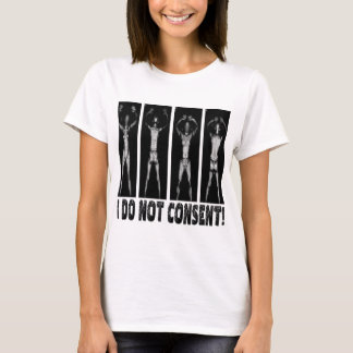 I DO NOT CONSENT BODY SCANNERS T-Shirt